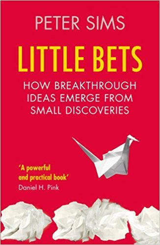 Little Bets - How breakthrough ideas emerge from small discoveries