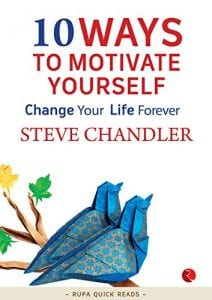 10 Ways to Motivate Yourself Summary By Steve Chandler