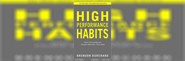 High Performance Habits Summary – Brendon Burchard