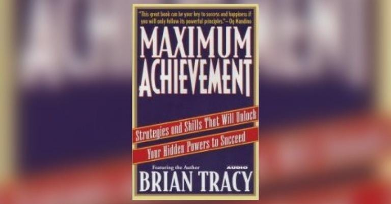 Maximum Achievement Summary By Brian Tracy