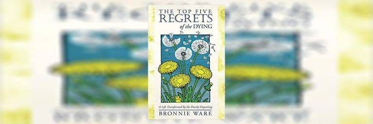 The Top Five Regrets of the Dying Book Summary by Bronnie Ware
